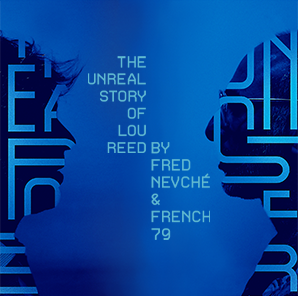 the unreal story of Lou Reed by Fred Nevché & French 79